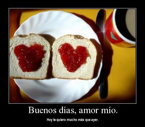 Buenos dias te quiero mas que ayer