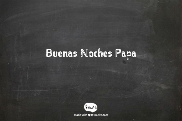 Buenas Noches Papa