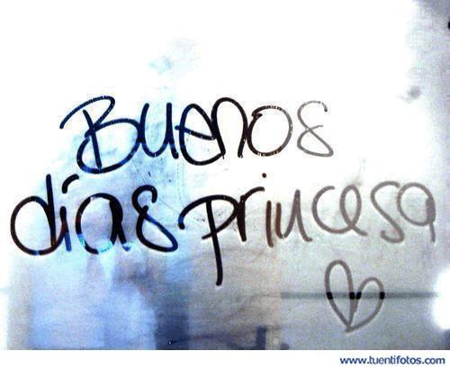 Buenos dias princesa